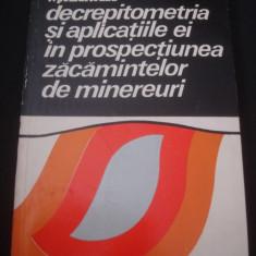 VASILE V. POMARLEANU - DECREPITOMETRIA SI APLICATIILE EI IN PROSPECTIUNEA ZACAMINTELOR DE MINEREURI {1975} - Carte Geografie