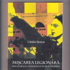 MISCAREA LEGIONARA DIN JUDETUL TELEORMAN IN DOCUMENTE CATALIN BORTUN 2011 270PAG - Istorie