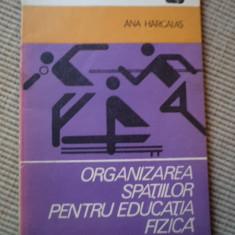 ORGANIZAREA SPATIILOR PENTRU EDUCATIA FIZICA ANA HARGALAS carte fan sport hobby - Carte sport