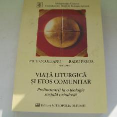 VIATA LITURGICA SI ETOS COMUNITARA PICU OCOLEANU RADU PREDA - Carti bisericesti