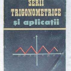 """""""SERII TRIGONOMETRICE SI APLICATII"""", Paul Cocarlan / Marcel Rosculet, 1991 - Culegere Matematica"""
