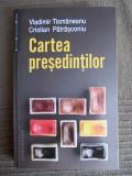 VLADIMIR TISMANEANU  - CARTEA PRESEDINTILOR [ ROMANIEI ]  - 2013