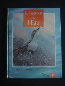 F. CAHEZ, T. DESAILLY - LE GARDIEN DE L'EAU / GARDIENII APEI {limba franceza, cu ilustratii color}