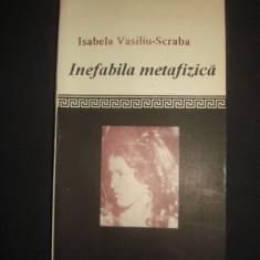 ISABELA VASILIU SCRABA - INEFABILA METAFIZICA  {1993, cu autograful si dedicatia autoarei}