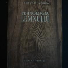 J. FILIPOVICI, A. AMZICA - TEHNOLOGIA LEMNULUI - Carti Agronomie