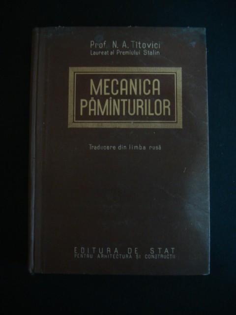PROF. N. A. TITOVICI - MECANICA PAMANTURILOR