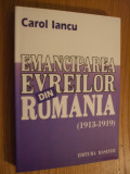 EMANCIPAREA EVREILOR DIN ROMANIA * 1913 - 1919  -- Carol Iancu  --  1998,  415 p.