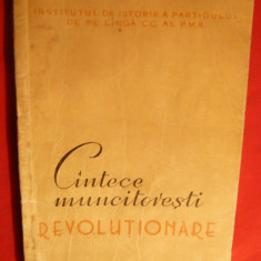 Cintece muncitoresti Revolutionare - Ed.1957- versuri si partituri - Carte Epoca de aur
