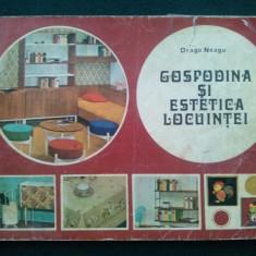 GOSPODINA SI ESTETICA LOCUINTEI Draga Neagu Ed. Tehnica 1979 - Carte amenajari interioare