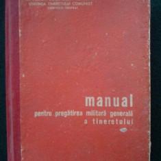 MANUAL PENTRU PREGATIREA MILITARA GENERALA A TINERETULUI  Bucuresti 1968