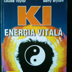 KI - ENERGIA VITALA, Louise Taylor Betty Bryant Ed. Teora 1999 - Carte Hobby Paranormal