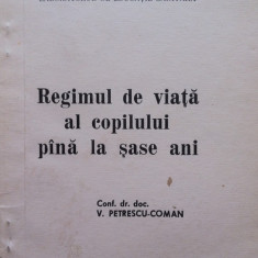 REGIMUL DE VIATA AL COPILULUI PANA LA SASE ANI - V. Petrescu-Coman - Carte Ghidul mamei