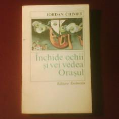 Iordan Chimet Inchide ochii si vei vedea Orasul, editia a II-a - Roman, Anul publicarii: 1979