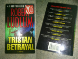 The Tristan betrayal - Robert Ludlum ( limba engleza ), Alta editura, 2003