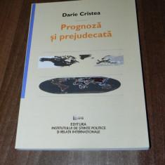 DARIE CRISTEA - PROGNOZA SI PREJUDECATA. DILEMELE METODOLOGICE ALE RELATIILOR INTERNATIONALE - Carte Sociologie