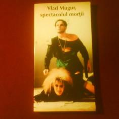 Vlad Mugur, Spectacolul mortii, dosar gandit, alcatuit de M. Petreu si I. Vartic, Alta editura