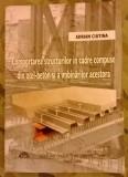 Adrian Ciutina - Comportarea structurilor in cadre compuse din otel-beton si a imbinarea acestora