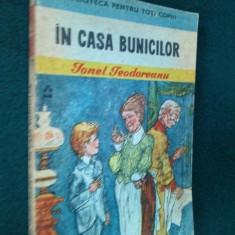 IN CASA BUNICILOR - IONEL TEODOREANU Ed. Ion Creanga 1988 - Carte de povesti