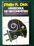 VANATORUL DE RECOMPENSE - PHILIP K. DICK  Ed. Nemira 1992