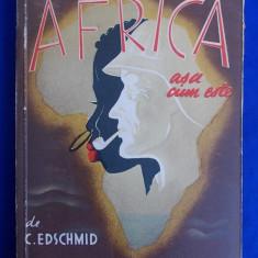 KASIMIR EDSCHMID - AFRICA ASA CUM ESTE - CRAIOVA - EDITIE INTERBELICA