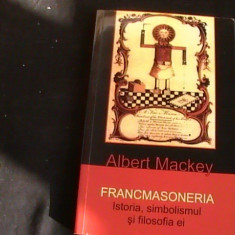 FRANCMASONERIA- ISTORIA, SIMBOLISMUL SI FILOSOFIA EI-ALBERT MACKEY- - Carte Monografie