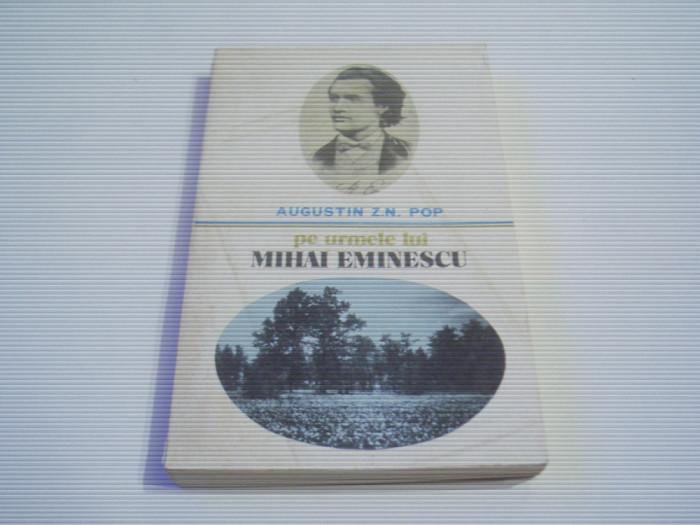 AUGUSTIN Z.N.POP - PE URMELE LUI MIHAI EMINESCU