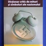 ROSA SALA ROSE - DICTIONAR CRITIC DE MITURI SI SIMBOLURI ALE NAZISMULUI - PITESTI - 2005 - Istorie