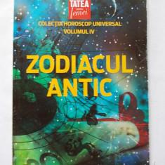 Zodiacul antic VOLUMUL IV .COLECTIA HOROSCOP UNIVERSAL . - Carte astrologie