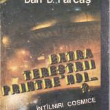 EXTRATERESTRII PRINTRE NOI. INTALNIRI COSMICE de DAN D. FARCAS - Carte paranormal