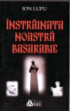 Ion Lupu-Instrainata noastra Basarabie