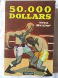 """""""50.000 DOLLARS"""", Ernest Hemingway, 1964. Colectia LE LIVRE DE POCHE. Carte noua"""