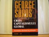 GEORGE  SOROS - CRIZA  CAPITALISMULUI  GLOBAL - SOCIETATEA  DESCHISA  IN  PRIMEJDIE - ED.  POLIROM - 1999 - 230  PAG.