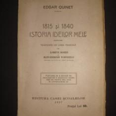EDGAR QUINET - 1815-1840 ISTORIA IDEILOR MELE {1927} - Carte veche