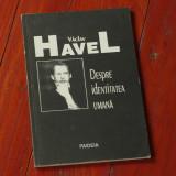 carte ---- Vaclav Havel - Despre identitatea umana - Ed. Paideia 1991 - 88 pagini