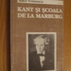 KANT SI SCOALA DE LA MARBURG -- Alice Voinescu -- 1999, 265 p. - Filosofie