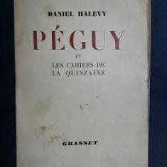 Daniel Halevy PEGUY ET LES CAHIERS DE LA QUINZAINE ed. Grasset 1941 - Eseu