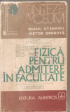(C4558) FIZICA PENTRU ADMITERE IN FACULTATE DE MIHAIL ATANASIU SI VICTOR DROBOTA, EDITURA ALBATROS, 1974, VOL.1, TEHNICA REZOLVARII PROBLEMELOR, Alta editura