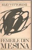 (C4536) FEMEILE DIN MESSINA DE ELIO VITTORINI, ELU, 1969, TRADUCERE DE R. A. LOCUSTEANU