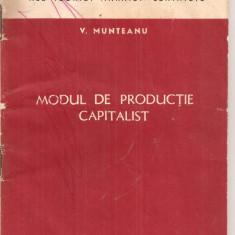 (C4548) MODUL DE PRODUCTIE CAPITALIST DE V. MUNTEANU, PROBLEME DE BAZA ALE TEORIEI MARXIST-LENINISTE, EDITURA DE STAT PENTRU LITERATURA POLITICA, 1958, Alta editura