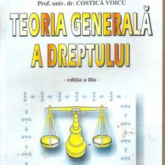 (C4525) TEORIA GENERALA A DREPTULUI DE PROF. UNIV. DR. COSTICA VOICU, EDITIA A III-A, EDITURA SYLVI, BUCURESTI, 2001 - Carte Teoria dreptului