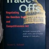 Susan C. Schwab TRADE OFFS Negotiating the Omnibus Trade and Competitiveness Act Ed. Harvard 1994 cartonata cu supracoperta, Alta editura
