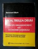 Reinhard Blum UN AL TREILEA DRUM Principii organizatorice ale economiei nationale Ed. A. I. Cuza 1994, Alta editura