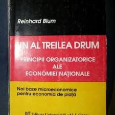 Reinhard Blum UN AL TREILEA DRUM Principii organizatorice ale economiei nationale Ed. A. I. Cuza 1994 - Carte Economie Politica