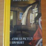 Cum sa pictezi un mort - Sarah Hall - Roman, Litera