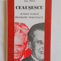 ION PETCU - CEAUSESCU - UN FANATIC AL PUTERII (biografie neretusata)