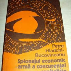 Spionajul economic - arma a concurentei capitaliste - Petre Hladchi Bucovineanu - Carte Epoca de aur