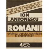 ION ANTONESCU-ROMANII ORIGINEA,TRECUTUL,SACRIFICIILE SI DREPTURILE LOR,EDITURA CLIO 1990,STARE BUNA, Alta editura