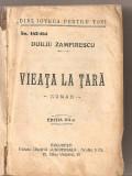 """(C4618) VIEATA LA TARA, ( VIATA LA TARA ) DE DUILIU ZAMFIRESCU, EDITURA LIBRARIEI """"UNIVERSALA"""" ALCALY, TANASE SCATIU,  IN RAZBOI, INDREPTARI, ANNA"""