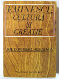 """""""EMINESCU - CULTURA SI CREATIE"""", Zoe Dumitrescu - Busulenga, 1976. Carte noua, Alta editura"""