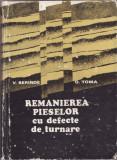 REMANIEREA PIESELOR CU DEFECTE DE TURNARE - V. Berinde si O. Toma, Alta editura
